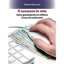 Il successo in rete: Come guadagnare un milione di euro in sette mesi