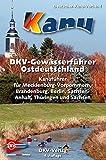 DKV-Gewässerführer für Ostdeutschland: Kanuführer für Mecklenburg-Vorpommern, Brandenburg, Berlin, Sachsen-Anhalt, Thüringen und Sachsen (DKV-Regionalführer)