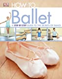 How To...Ballet (Dk How to)