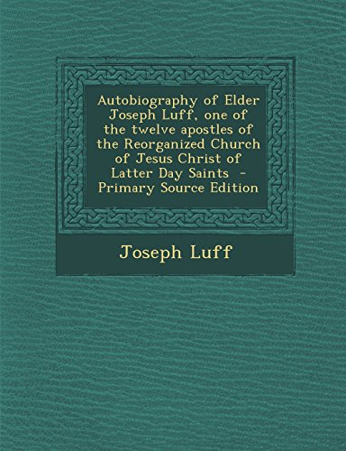 Autobiography of Elder Joseph Luff, One of the Twelve Apostles of the Reorganized Church of Jesus Christ of Latter Day Saints - Primary Source Edition