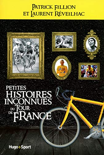 Petites histoires inconnues du Tour de France par Laurent Reveilhac, Patrick Fillion