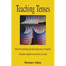 Teaching Tenses: Ideas for Presenting and Practising Tenses in English
