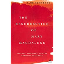 The Resurrection of Mary Magdalene: Legends, Apocrypha, and the Christian Testament