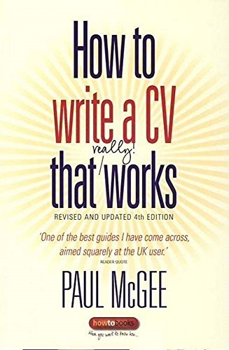How to Write a CV That Really Works: A Concise, Clear and Comprehensive Guide to Writing an Effective CV