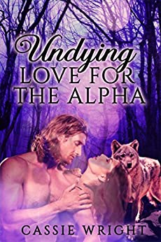 Undying Love for the Alpha, Part 1  (Vampire/Werewolf Romance - Silver Dawn Saga Book 9) by [Wright, Cassie]