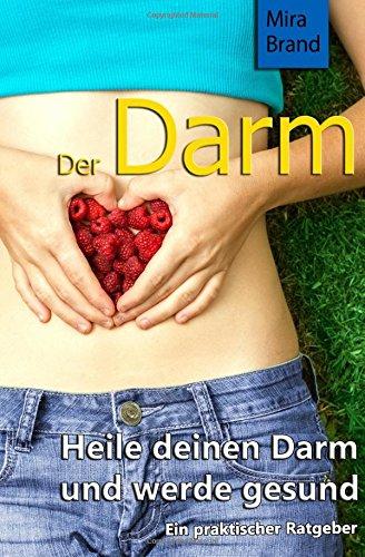 Der Darm: Heile deinen Darm und werde gesund