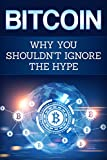 Bitcoin: Why you shouldn't ignore the Hype