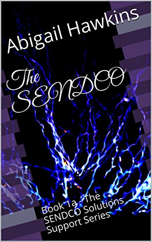 The SENDCO: Book 1a - The SENDCO Solutions Support Series by [Hawkins, Abigail]
