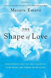The Shape of Love: Discovering Who We Are, Where We Came From, and Where We're Going by Masaru Emoto (2007-04-17)