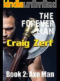 The Forever Man 2 - Dystopian Apocalypse Adventure: Book 2: Axeman