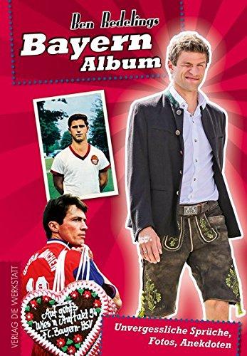 Bayern-Album: Unvergessliche Sprüche, Fotos, Anekdoten