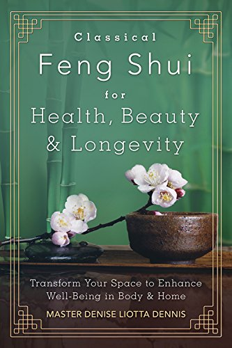 Classical Feng Shui for Health, Beauty & Longevity: Transform Your Space to Enhance Well-Being in Body & Home (English Edition)
