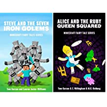 MINECRAFT: Steve and the Seven Iron Golems & Alice and the Ruby Queen Squared (Book 1 & 2) (minecraft diaries, minecraft books for kids, minecraft handbook, ... Fairy Tales Series) (English Edition)