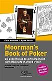 Moorman's Book of Poker: Die Geheimnisse des erfolgreichsten Turnierspielers im Online-Poker
