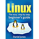 Linux: The Easy, Step By Step Beginner's Guide (English Edition)