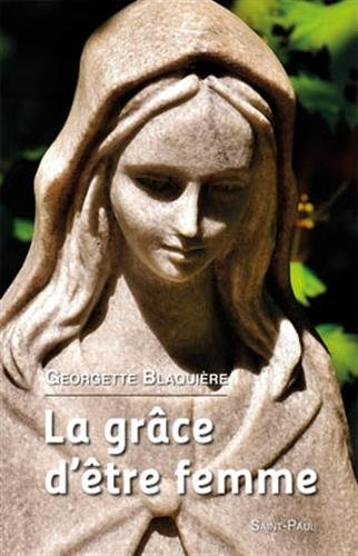 La grâce d'être femme par Georgette Blaquière