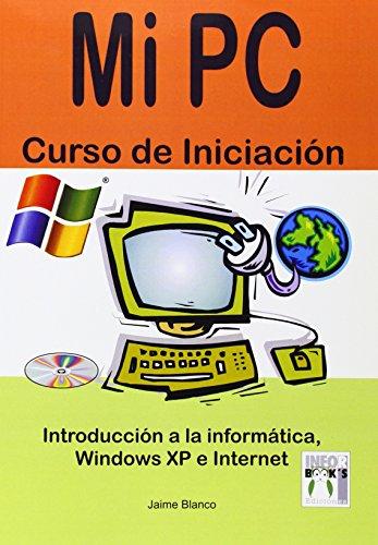 Mi PC curso iniciacion - introduccion a la informatica por Jaime Blanco