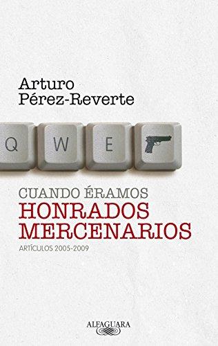 Cuando éramos honrados mercenarios (FUERA COLECCION ALFAGUARA ADULTOS) por Arturo Pérez-Reverte