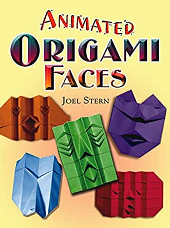 Animated Origami Faces Dover Origami Papercraft Ebook Joel Stern