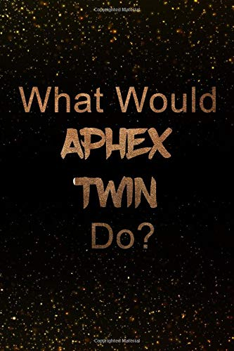 What Would Aphex Twin Do?: Black and Gold Notebook | Journal  Perfect for  school, writing poetry, use as a diary, gratitude writing, travel journal  or