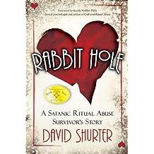 Rabbit Hole: A Satanic Ritual Abuse Survivor's Story (English Edition)