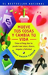 Mueve tus cosas y cambia tu vida (Move Your Stuff, Change Your Life): Como el feng shui te puede traer amor, dinero, respeto y felicidad (How to Use ... to Get Love, Money, Respect and Happiness)