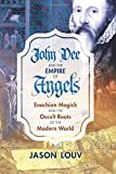 John Dee and the Empire of Angels: Enochian Magick and the Occult Roots of the Modern...