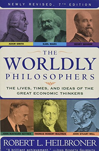 by Robert L. Heilbroner The Worldly Philosophers: The Lives. Times And Ideas Of The Great Economic Thinkers [7th Edition](text only)7th (Seventh) edition[Paperback]1999