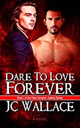 Dare To Love Forever: 1 (New Vampire Justice)