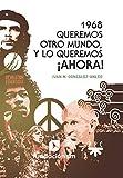 1968 Queremos otro mundo y lo queremos Ahora