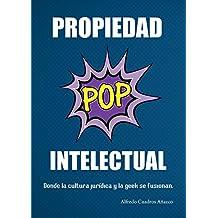 Propiedad Intelectual Pop: Donde la cultura jurídica y la geek se fusionan. (Spanish Edition)