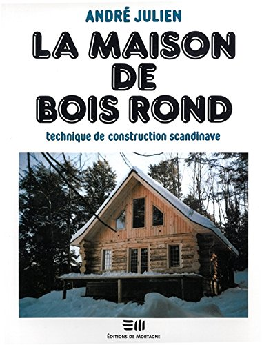 La maison de bois rond - Technique de construction scandinave par André Julien
