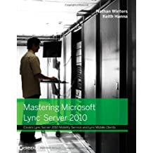 Mastering Microsoft Lync Server 2010 1st edition by Winters, Nathan, Hanna, Keith (2012) Taschenbuch