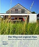 Der Weg zum eigenen Haus: Bauen mit Architekten - Neue Einfamilienhäuser (DETAIL Spezial)