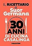 Scarica Libro Il ricettario di suor Germana 30 anni di cucina casalinga (PDF,EPUB,MOBI) Online Italiano Gratis