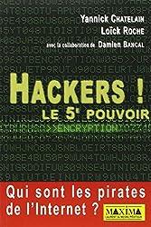 Hackers ! : Le 5e pouvoir : -Qui sont les pirates de l'Internet ?