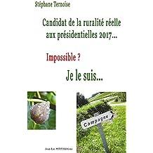 Candidat de la ruralité réelle aux présidentielles 2017... Impossible? Je le suis...