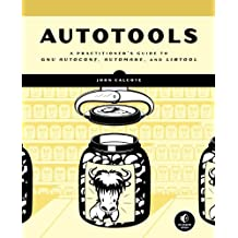 Autotools: A Practioner's Guide to GNU Autoconf, Automake, and Libtool by John Calcote (2010-07-23)