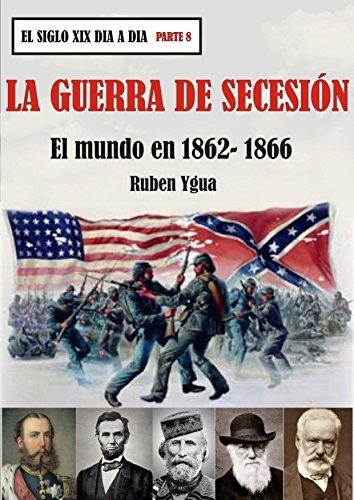 LA GUERRA DE SECESIÓN: EL MUNDO EN 1862- 1866 (EL SIGLO XIX DIA A DIA)