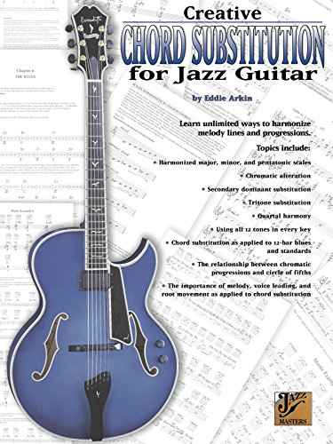 Creative Chord Substitution for Jazz Guitar: Learn Unlimited Ways to Harmonize Melody Lines and Progressions (Jazz Masters Series) (English Edition)
