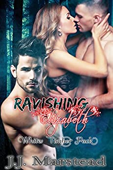 Ravishing Elizabeth: White Timber Pack Book 1 by [Marstead, J.J.]