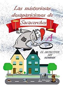 A.las Misteriosas Desapariciones De Sacacorchos: El Detective Sin Nombre por Albertitus A. Gratis