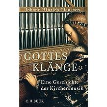 Gottes Klänge: Eine Geschichte der Kirchenmusik