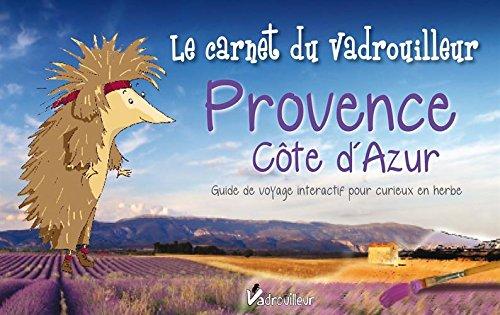 Provence Côte d'Azur - Le carnet du vadrouilleur. Guide de voyage interactif pour curieux en herbe