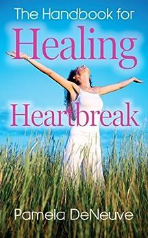 The Handbook for Healing Heartbreak: Finding Peace Within, After Loss of Love (English Edition) par [DeNeuve, Pamela]