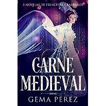 Carne Medieval: 3 Novelas de Princesas y Bárbaros (Colección de Romance, Fantasía y Erótica)