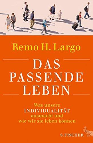Das passende Leben: Was unsere Individualität ausmacht und wie wir sie leben können das Buch von Remo Largo - Preise vergleichen & online bestellen