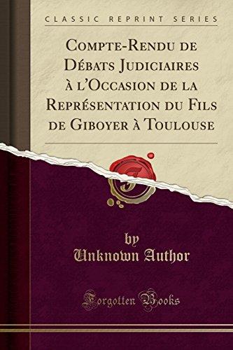 Compte-Rendu de Débats Judiciaires à l'Occasion de la Représentation du Fils de Giboyer à Toulouse (Classic Reprint)