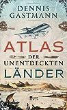 Atlas der unentdeckten Länder - Dennis Gastmann