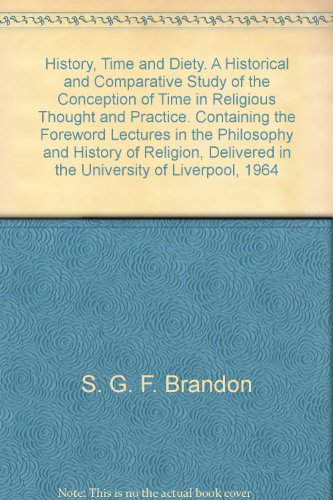 History, Time and Diety. A Historical and Comparative Study of the Conception of Time in Religious Thought and Practice. Containing the Foreword Lectures in the Philosophy and History of Religion, Delivered in the University of Liverpool, 1964